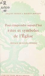 Téléchargez le livre :  Pour comprendre aujourd'hui rites et symboles de l'Église