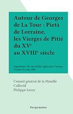 Download this eBook Autour de Georges de La Tour : Pietà de Lorraine, les Vierges de Pitié du XVe au XVIIIe siècle