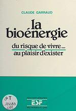 Download this eBook La bioénergie : du risque de vivre... au plaisir d'exister