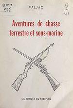 Download this eBook Aventures de chasse terrestre et sous-marine