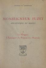 Download this eBook Monseigneur Fuzet, archevêque de Rouen (1). Les origines, l'épiscopat à La Réunion et à Beauvais