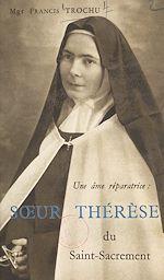 Téléchargez le livre :  Une âme réparatrice : Sœur Thérèse du Saint-Sacrement