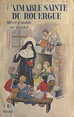 Téléchargez le livre :  L'aimable Sainte du Rouergue : Mère Émilie de Rodat