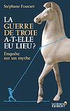Télécharger le livre :  La Guerre de Troie a-t-elle eu lieu ? Enquête sur un mythe