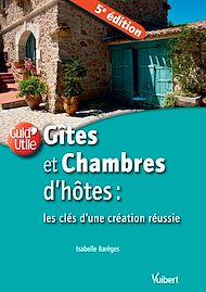 Téléchargez le livre :  Gîtes et chambres d'hôtes : les clés d'une création réussie