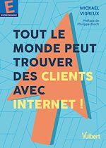 Download this eBook Tout le monde peut trouver des clients avec Internet !