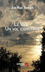 Téléchargez le livre :  Le Viol : Un vol identitaire