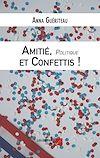 Télécharger le livre :  Amitié, Politique et Confettis - Une campagne électorale municipale
