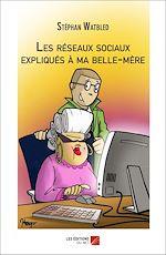 Téléchargez le livre :  Les réseaux sociaux expliqués à ma belle-mère