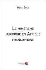 Téléchargez le livre :  Le mimétisme juridique en Afrique francophone