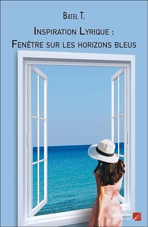 Téléchargez le livre :  Inspiration Lyrique : Fenêtre sur les horizons bleus