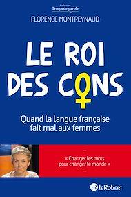 Téléchargez le livre :  Le Roi des cons - Quand la langue française fait mal aux femmes