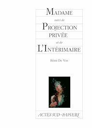 Téléchargez le livre :  Madame suivi de Projection privée et de L'Intérimaire