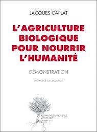 Téléchargez le livre :  L'agriculture biologique pour nourrir l'humanité