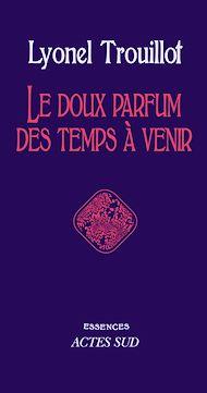 Téléchargez le livre :  Le doux parfum des temps à venir