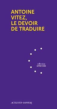 Téléchargez le livre :  Antoine Vitez, le devoir de traduire