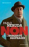 """Télécharger le livre :  Pablo Neruda : """"Non à l'humanité naufragée"""""""