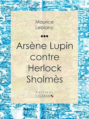 Téléchargez le livre :  Arsène Lupin contre Herlock Sholmès