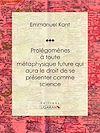 Télécharger le livre :  Prolégomènes à toute métaphysique future qui aura le droit de se présenter comme science