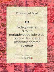 Téléchargez le livre :  Prolégomènes à toute métaphysique future qui aura le droit de se présenter comme science