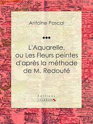 Téléchargez le livre :  L'Aquarelle, ou Les Fleurs peintes d'après la méthode de M. Redouté
