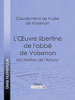 Téléchargez le livre :  L'Oeuvre libertine de l'abbé de Voisenon