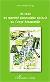 Télécharger le livre :  Un code du marché domestique du bois au Congo-Brazzaville