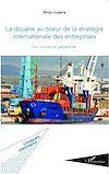 Télécharger le livre :  La douane au coeur de la stratégie internationale des entreprises