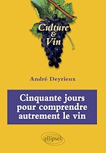 Téléchargez le livre :  Cinquante jours pour comprendre autrement le vin