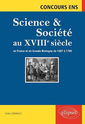 Téléchargez le livre :  Science et société au XVIIIe siècle. En France et en Grande-Bretagne de  1687 à 1789. Concours ENS