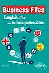 Télécharger le livre :  Business Files. L'anglais utile pour le monde professionnel. A2-B1