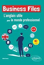 Téléchargez le livre :  Business Files. L'anglais utile pour le monde professionnel. A2-B1