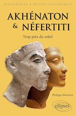 Téléchargez le livre :  Akhénaton et Néfertiti - Trop près du soleil