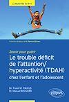 Télécharger le livre :  Savoir pour guérir : Le trouble déficit de l'attention/hyperactivité (TDAH) chez l'enfant et l'adolescent