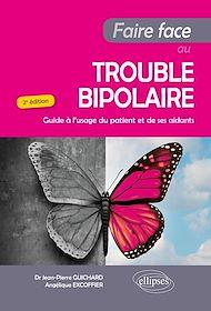 Téléchargez le livre :  Faire Face au Trouble bipolaire - Guide à l'usage du patient et de ses aidants - 2e édition