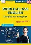 Télécharger le livre :  World-Class English! L'anglais en entreprise. Tout en un ! Grammaire, vocabulaire, conversation, conseils. A2-B1 (avec fichiers audio)