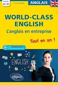 Téléchargez le livre :  World-Class English! L'anglais en entreprise. Tout en un ! Grammaire, vocabulaire, conversation, conseils. A2-B1 (avec fichiers audio)