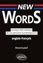 Téléchargez le livre :  New Words. Lexique thématique du vocabulaire  anglais-français contemporain