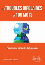 Téléchargez le livre :  Les troubles bipolaires en 100 mots - Pour mieux connaître la bipolarité