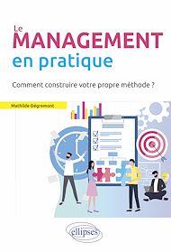 Téléchargez le livre :  Le Management en pratique. Comment construire votre propre méthode?
