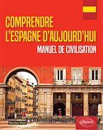Téléchargez le livre :  Comprendre l'Espagne d'aujourd'hui. Manuel de civilisation