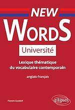 Téléchargez le livre :  New Words Université. Lexique thématique de vocabulaire contemporain anglais-français