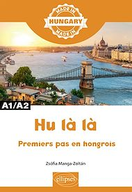 Téléchargez le livre :  Hu là là - Premiers pas en hongrois - A1/A2