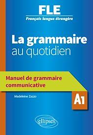 Téléchargez le livre :  Français langue étrangère (FLE) - La grammaire au quotidien - Manuel de grammaire communicative - A1