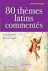 Télécharger le livre :  80 thèmes latins commentés par Henri Petitmangin - nouvelle édition réalisée sous la direction de Jérémie Pinguet