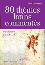 Download this eBook 80 thèmes latins commentés par Henri Petitmangin - nouvelle édition réalisée sous la direction de Jérémie Pinguet