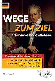 Téléchargez le livre :  WEGE ZUM ZIEL. Maîtriser le thème allemand