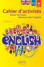 Download this eBook Back to English. Cahier d'activités A2 pour revoir les bases ou renouer avec l'anglais