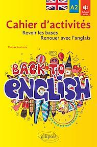 Téléchargez le livre :  Back to English. Cahier d'activités A2 pour revoir les bases ou renouer avec l'anglais