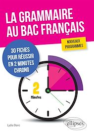 Téléchargez le livre :  La grammaire au bac français. 30 fiches pour réussir en 2 minutes chrono. Nouveaux programmes